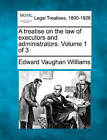 A Treatise on the Law of Executors and Administrators. Volume 1 of 3 by Edward Vaughan Williams (Paperback / softback, 2010)