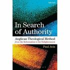 In Search of Authority: Anglican Theological Method from the Reformation to the Enlightenment by Rev. Dr. Paul D. L. Avis (Paperback, 2014)