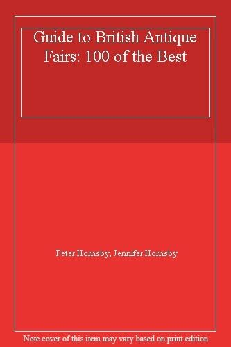 Guide to British Antique Fairs 1995: 100 of the Best,Peter Hornsby, Jennifer Ho