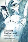 Gaston Bachelard: A Philosophy of the Surreal by Zbigniew Kotowicz (Hardback, 2016)