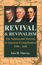 Revival and Revivalism : The Making and Marring of American Evangelicalism, 1750-1858 by Iain H. Murray (1994, Hardcover)