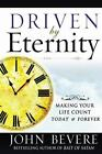 Driven by Eternity : Making Your Life Count Today and Forever by John Bevere (2006, Hardcover)