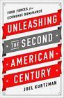 Unleashing the Second American Century: Four Forces for Economic Dominance by Joel Kurtzman (Hardback, 2014)