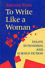 To Write Like a Woman: Essays in Feminism and Science Fiction by Joanna Russ (Paperback, 1995)