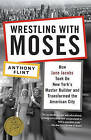Wrestling with Moses: How Jane Jacobs Took on New York's Master Builder and Transformed the American City by Mr Anthony Flint (Paperback / softback, 2011)