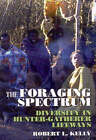 The Foraging Spectrum: Diversity in Hunter-Gatherer Lifeways by Robert J. Kelly (Paperback, 2007)