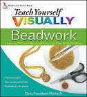 Teach Yourself Visually Beadwork: Learning Off-Loom Beading Techniques One Stitch at a Time by Chris Franchetti Michaels (Paperback, 2009)