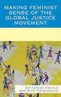 Making Feminist Sense of the Global Justice Movement by Bice Maiguashca, Catherine Eschle (Hardback, 2009)