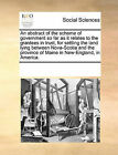 An Abstract of the Scheme of Government So Far as It Relates to the Grantees in Trust, for Settling the Land Lying Between Nova-Scotia and the Province of Maine in New-England, in America. by Multiple Contributors (Paperback / softback, 2010)