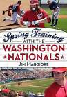 Spring Training with the Washington Nationals by Jim Maggiore (Paperback / softback, 2015)