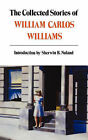 The Collected Stories of William Carlos Williams by William Carlos Williams (Paperback, 1999)