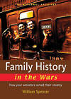 Family History in the Wars: How Your Ancestors Served Their Country by William Spencer (Paperback, 2007)