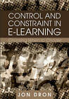 Control and Constraint in E-Learning: Choosing When to Choose by Jon Dron (Hardback, 2007)