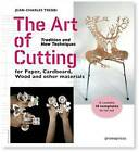 The Art of Cutting: Tradition and New Techniques for Paper, Cardboard, Wood and Other Materials by Jean-Charles Trebbi (Paperback, 2015)