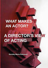 What Makes an Actor? a Director's View of Acting by Dorothy Marie Robinson (Paperback / softback, 2010)