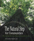 The Natural Step for Communities: How Cities and Towns Can Change to Sustainable Practices by Torbjorn Lahti, Sarah James (Paperback, 2004)