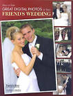 How to Take Great Digital Photos of Your Friend's Wedding by Patrick Rice (Paperback, 2007)