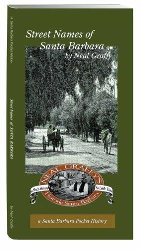 Street Names of Santa Barbara : A Santa Barbara Pocket History by Neal  Graffy (2008, Paperback)