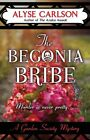 The Begonia Bribe by Alyse Carlson (Paperback / softback, 2014)