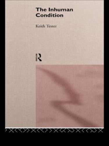The Inhuman Condition by Keith Tester (1995, Paperback)