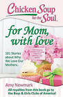 Chicken Soup for the Soul: For Mom, with Love: 101 Stories About Why We Love Our Mothers by Amy Newmark (Paperback, 2016)