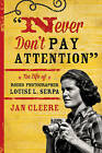 Never Don't Pay Attention: The Life of Rodeo Photographer Louise L. Serpa by Jan Cleere (Paperback, 2015)