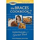 The Braces Cookbook 2 Comfort Food With a Gourmet Touch 9780977492282