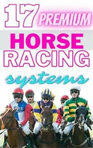 17 Premium Horse Racing Betting Systems: (Make Money Online in 2021)