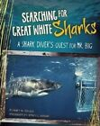 Searching for Great White Sharks: A Shark Diver's Quest for Mr. Big by Mary M Cerullo (Hardback, 2014)