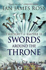 Swords Around the Throne: Twilight of Empire: Book Two by Ian James Ross (Hardback, 2016)