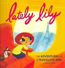 Lately Lily:  The Adventures of a Travelling Girl by Chronicle Books (Hardback, 2014)