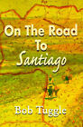 On the Road to Santiago by Bob Tuggle (Paperback / softback, 2000)