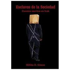 Esclavos de la Sociedad : Cuentos Escritos en Irak by Silfida D. Gomez (2004,...