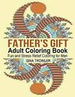 Father's Gift Coloring Book: Fun and Stress Relief Coloring for Men on Father's Day, Birthday, Christmas Day and Other Occasions: Perfect Coloring Gift for Special Dads and Fathers Everywhere by Gina Trowler, Adult Coloring Book (Paperback / softback, 2016)
