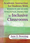 Academic Instruction for Students With Moderate and Severe Intellectual Disabilities in Inclusive Classrooms by June E. Downing (Paperback, 2010)