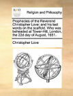 Prophecies of the Reverend Christopher Love: And His Last Words on the Scaffold. Who Was Beheaded at Tower-Hill, London, the 22d Day of August, 1651. by Christopher Love (Paperback / softback, 2010)