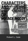 Characters and Plots in the Novels of Horace McCoy by Robert L. Gale (Hardback, 2013)
