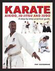 Karate, Aikido, Ju-Jitso & Judo: A Step-by-Step Practical Guide by Fay Goodman (Hardback, 2015)