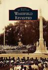 Wakefield Revisited by Nancy Bertrand (Paperback / softback, 2010)