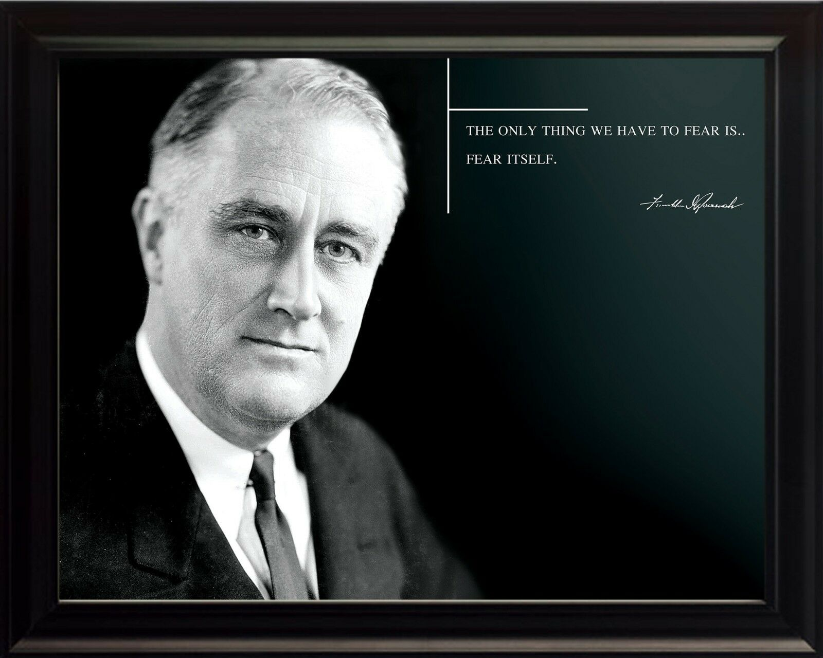 Franklin D. Roosevelt Photo Picture, Poster or Framed Famous Quote  The Only..