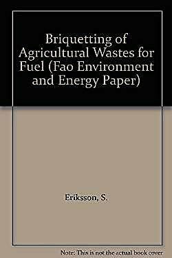 Briquetting of Agricultural Wastes for Fuel by Eriksson, S.-ExLibrary