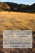 Schizophrenia: Evolving from My Son's Suicide to the Classroom: A mother relates