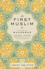 The First Muslim: The Story of Muhammad by Lesley Hazleton (Paperback / softback, 2014)