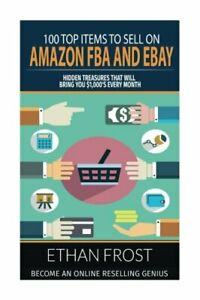 100 TOP ITEMS TO SELL ON AMAZON FBA AND EBAY: HIDDEN By Ethan Frost *BRAND NEW*