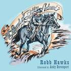 The Legend of Billy Adams: A Cowboy Story with a Message for Every Child. by Robb Hawks (Paperback / softback, 2011)