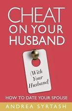 Cheat On Your Husband (with Your Husband): How to Date Your Spouse-ExLibrary