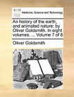 An History of the Earth, and Animated Nature: By Oliver Goldsmith. in Eight Volumes. ... Volume 7 of 8 by Oliver Goldsmith (Paperback / softback, 2010)