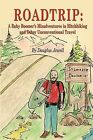 Roadtrip: A Baby Boomer's Misadventures in Hitchhiking and Other Unconventional Travel by Douglas Jewell (Paperback / softback, 2009)