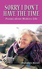 Sorry I Don't Have the Time: Poems About Modern Life by Micheline Mason (Hardback, 2011)