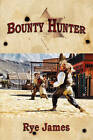 Bounty Hunter by Rye James (Paperback, 2008)